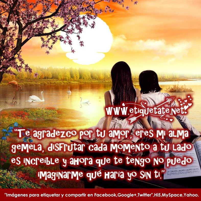 Te Agradezco Por Tu Amor  Eres Mi Alma Gemela  Disfrutar Cada