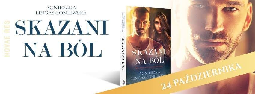 Zapowiedź nowej powieści Agnieszki Lingas-Łoniewskiej – Skazani na ból