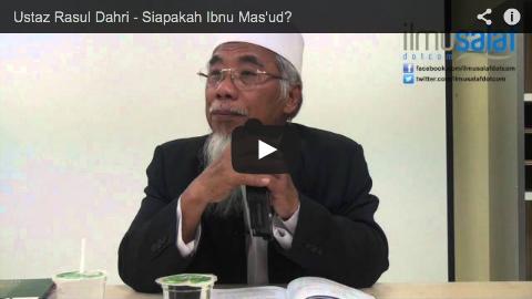 Ustaz Rasul Dahri – Siapakah Ibnu Mas'ud?