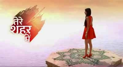 Star Plus 'Tere Shehar Mein' Upcoming Tv Serial Story,StarCast,Timings