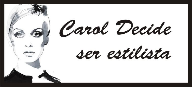 carol decide ser estilista