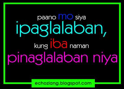 Paano mo siya ipaglaban kung iba naman pinaglalaban niya.