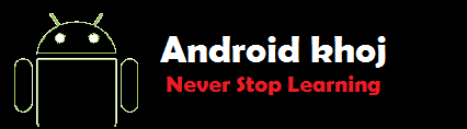 AnDroiD KhoJ- Never Stop Learning