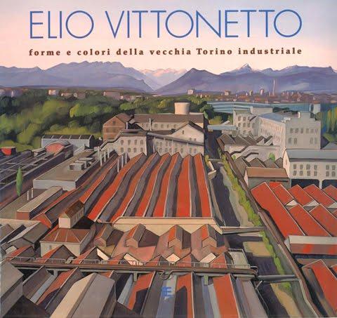 ELIO VITTONETTO: Forme e colori della vecchia Torino Industriale