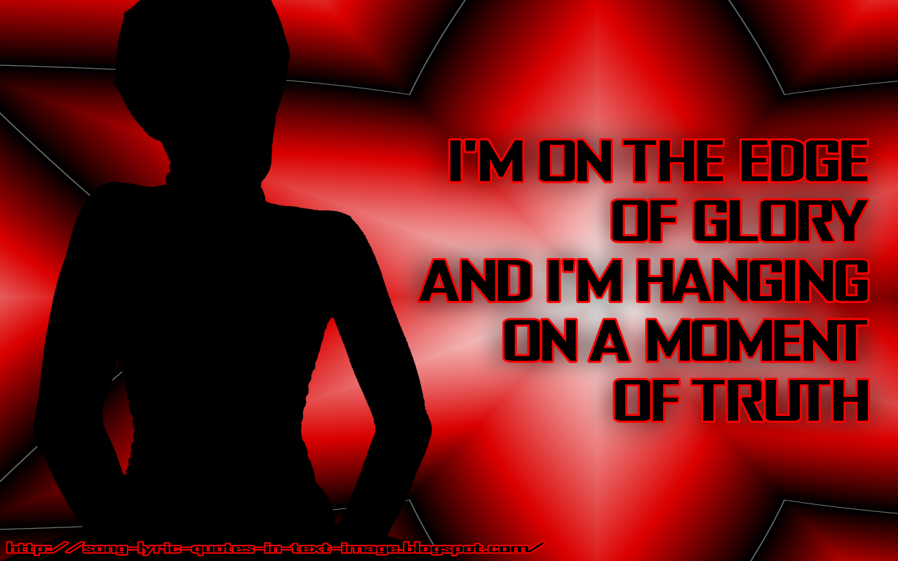 http://3.bp.blogspot.com/-cwbpvXG9vsY/TdgAHeHq3fI/AAAAAAAAAaY/znvAxkdfpEk/s1600/The_Edge_Of_Glory_Lady_Gaga_Song_Lyric_Quote_in_Text_Image_1280x800_Pixels.png