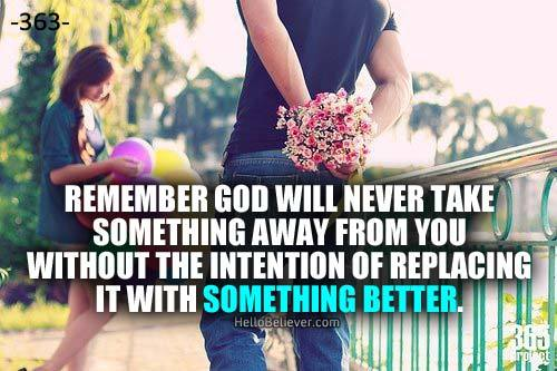 Remember God will never take something away from you without the