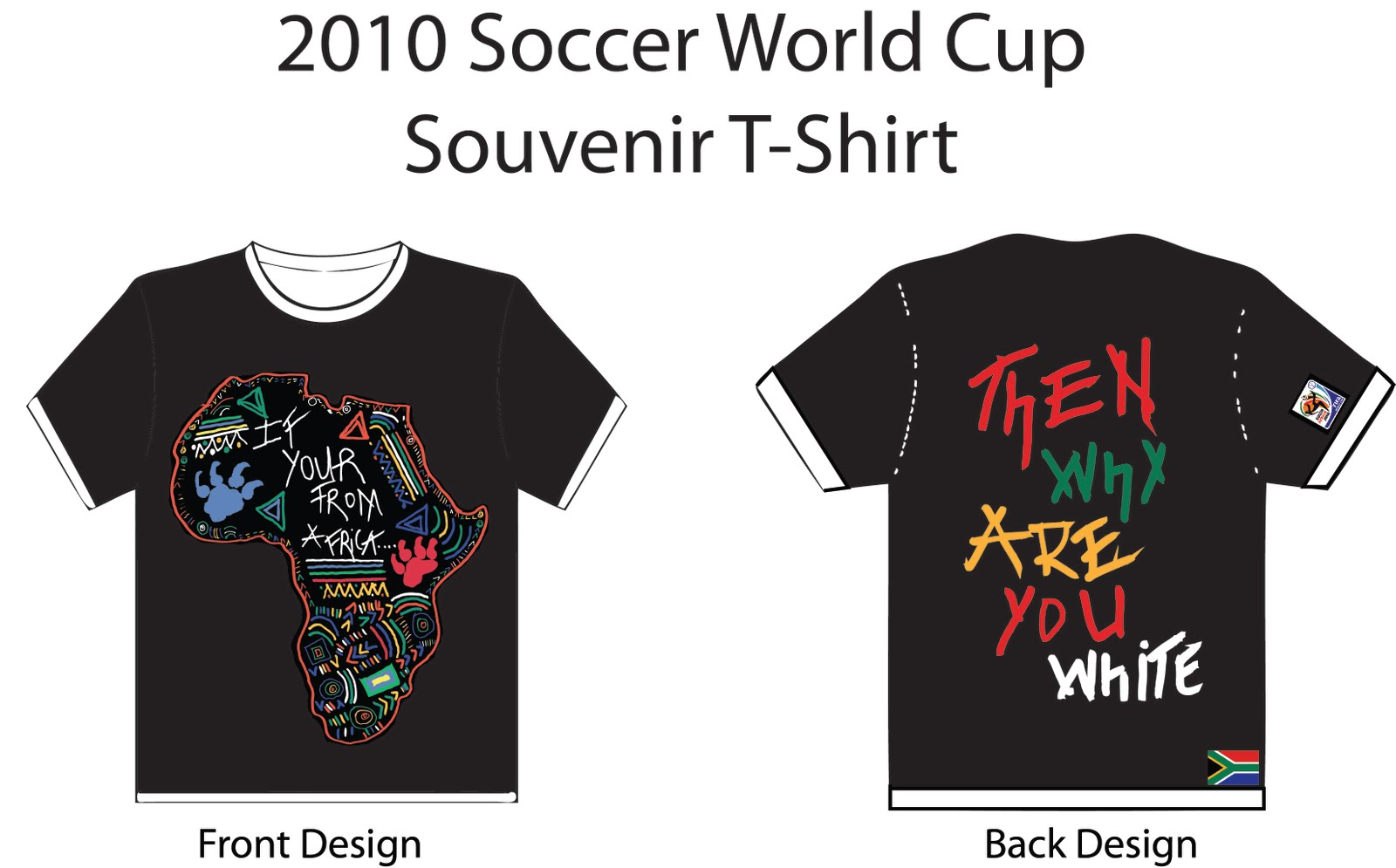 Design t shirt soccer - For The T Shirt Design Assignment I Decided To Create A T Shirt That Could Be Used To Sell During The 2010 South Africa Soccer World Cup