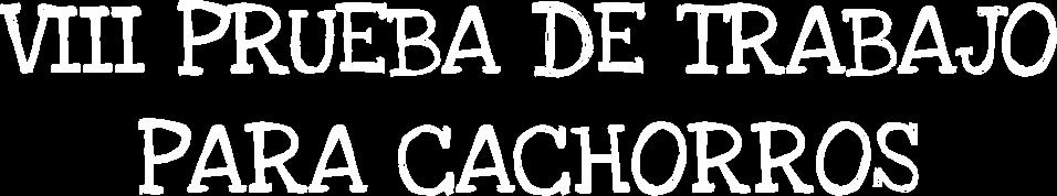 VIII PRUEBA DE TRABAJO PARA CACHORROS. MIRABEL (CÁCERES)