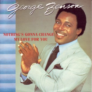 George Benson - Nothing's Gonna Change My Love For You - copertina traduzione testo video download
