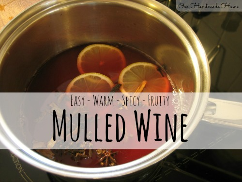mulled wine recipe - our handmade home