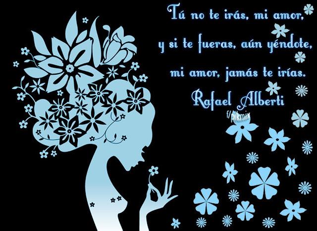 Tú no te irás amor  Rafael Alberti ● Poemas ● Mujer, flores, azul