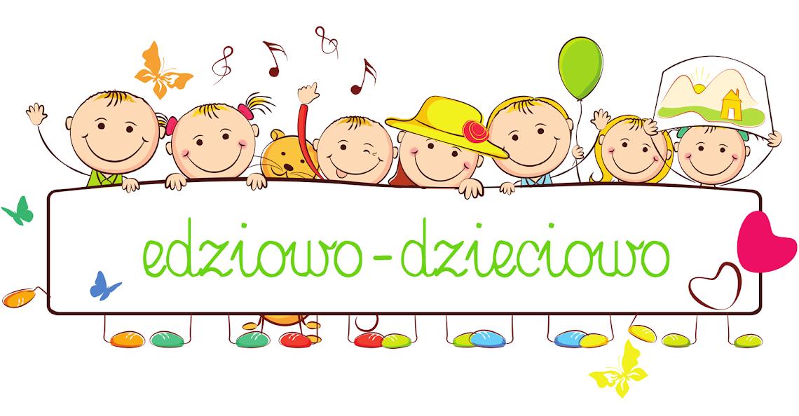 edziowo-dzieciowo
