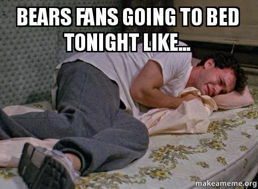 Bears Fans be Like Bears Fans Going to Bed