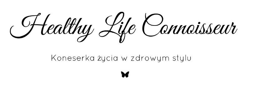 Healthy Life Connoisseur - Koneserka życia w zdrowym stylu