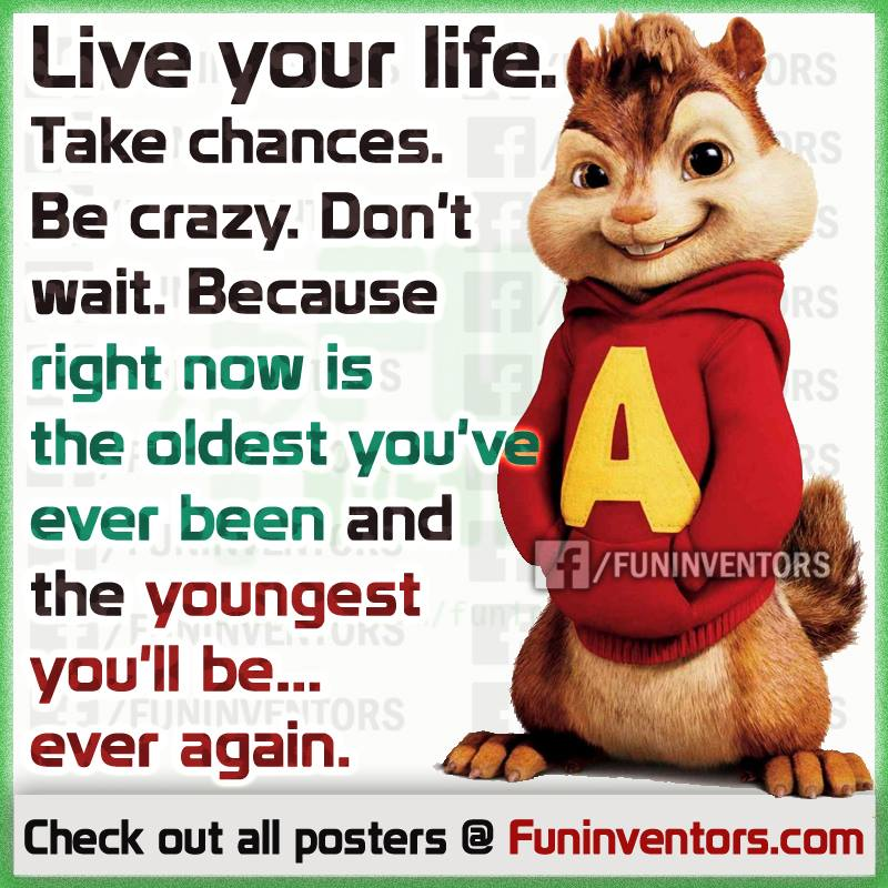 Live your life quote ,Alvin and chipmunk quote