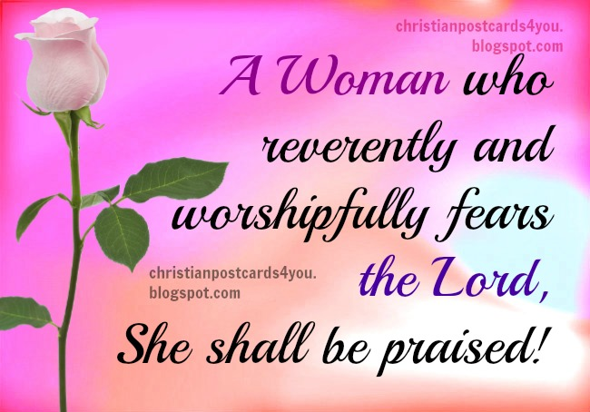 Christian Quotes for a Woman who fears the Lord. Free christian card for mom, daughter, mother, grandmother, sister, niece, christian woman, christian girl, bible verses, scriptures for a lady who fears God, Lord. Free images