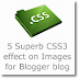 Add 5 Superb CSS3 effect on Images of Blogger blog