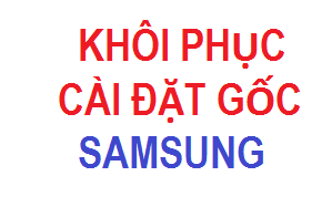 Hướng dẫn 2 cách khôi phục cài đặt gốc điện thoại SamSung