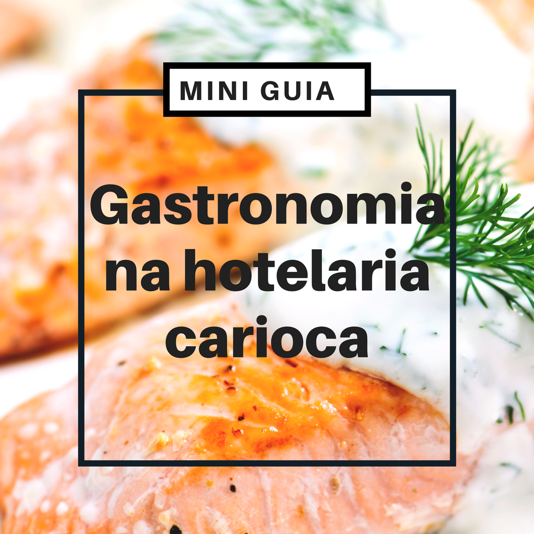 Mini Guia: gastronomia na hotelaria carioca