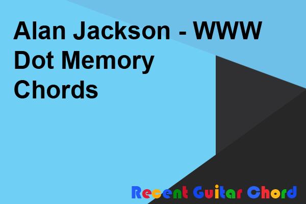 Alan Jackson - WWW Dot Memory Chords