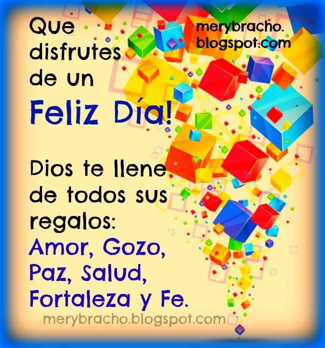 Feliz Día. Dios te llene de sus regalos. Postales cristianas lindas para felicitar cumpleaños, feliz cumpleaños, felicitaciones en tu día, en tu cumple, Imágenes con dedicatoria, gratis, para saludar amigo, amiga, en su día especial cumpleaños o un buen día.