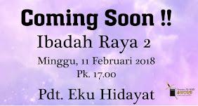 Ibadah Raya 2, Minggu 11 Feb 2018 Jam 17.00