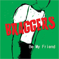 Braggers: Be My Friend