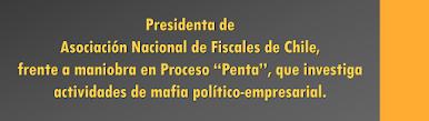 Presidenta de Fiscales de Chile ante maniobra mafia político-empresarial.