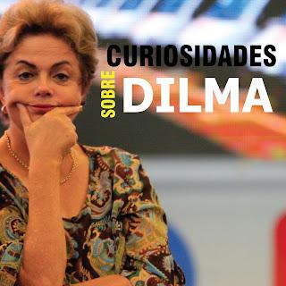 Curiosidades sobre Dilma Rousseff - Você Sabia ?