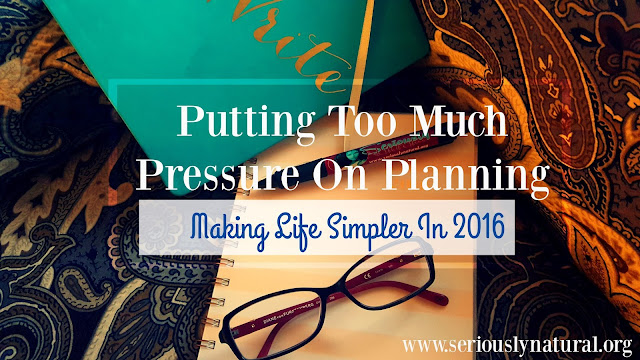 Putting Too Much Pressure On Planning | Making Life Simpler In 2016