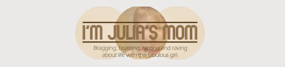 I'm Julia's Mom