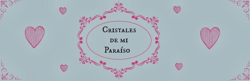 Cristales de mi paraíso