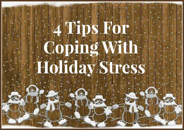4 Tips For Coping With Holiday Stress