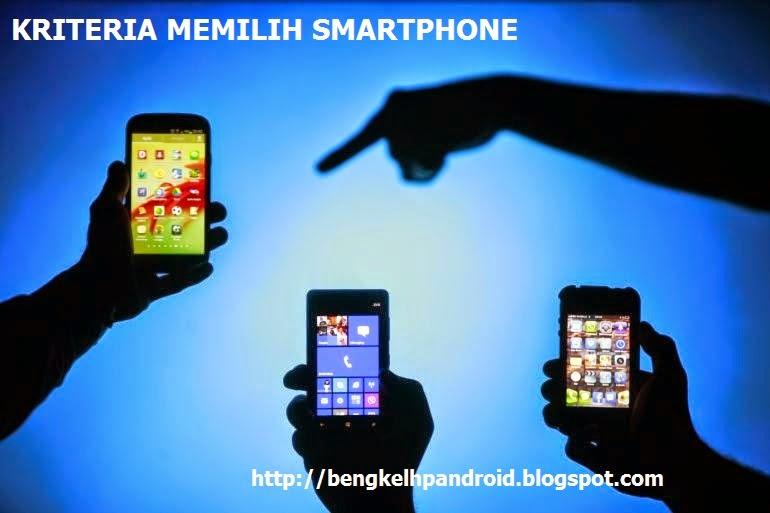 5 Kriteria Yang Perlu Diperhatikan Sebelum Memilih Smartphone Android