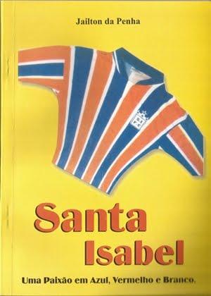 """LIVRO: """"Santa Isabel Uma Paixão em Azul, Vermelho e Branco."""""""