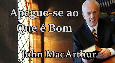 Apegue-se ao Que é Bom - John MacArthur