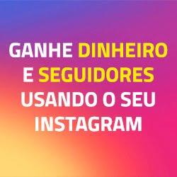 Descubra como ganhar seguidores e dinheiro com o seu Instagram