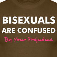 T-shirt - 'Bisexuals are confused - by your prejudice'