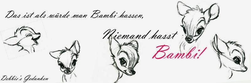 Niemand hasst Bambi.