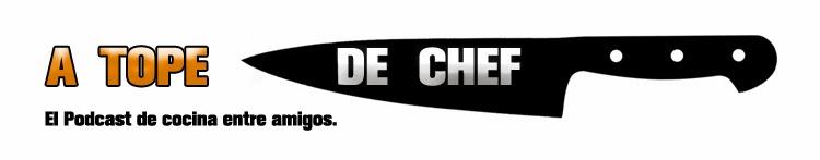 ¡A TOPE DE CHEF!