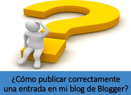 ¿Cómo publicar correctamente una entrada en mi blog de Blogger?