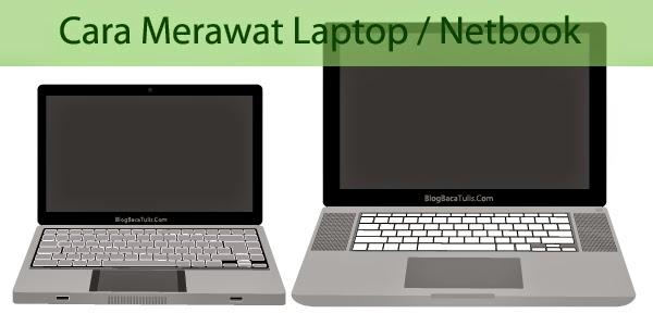 Cara Merawat Laptop / Netbook