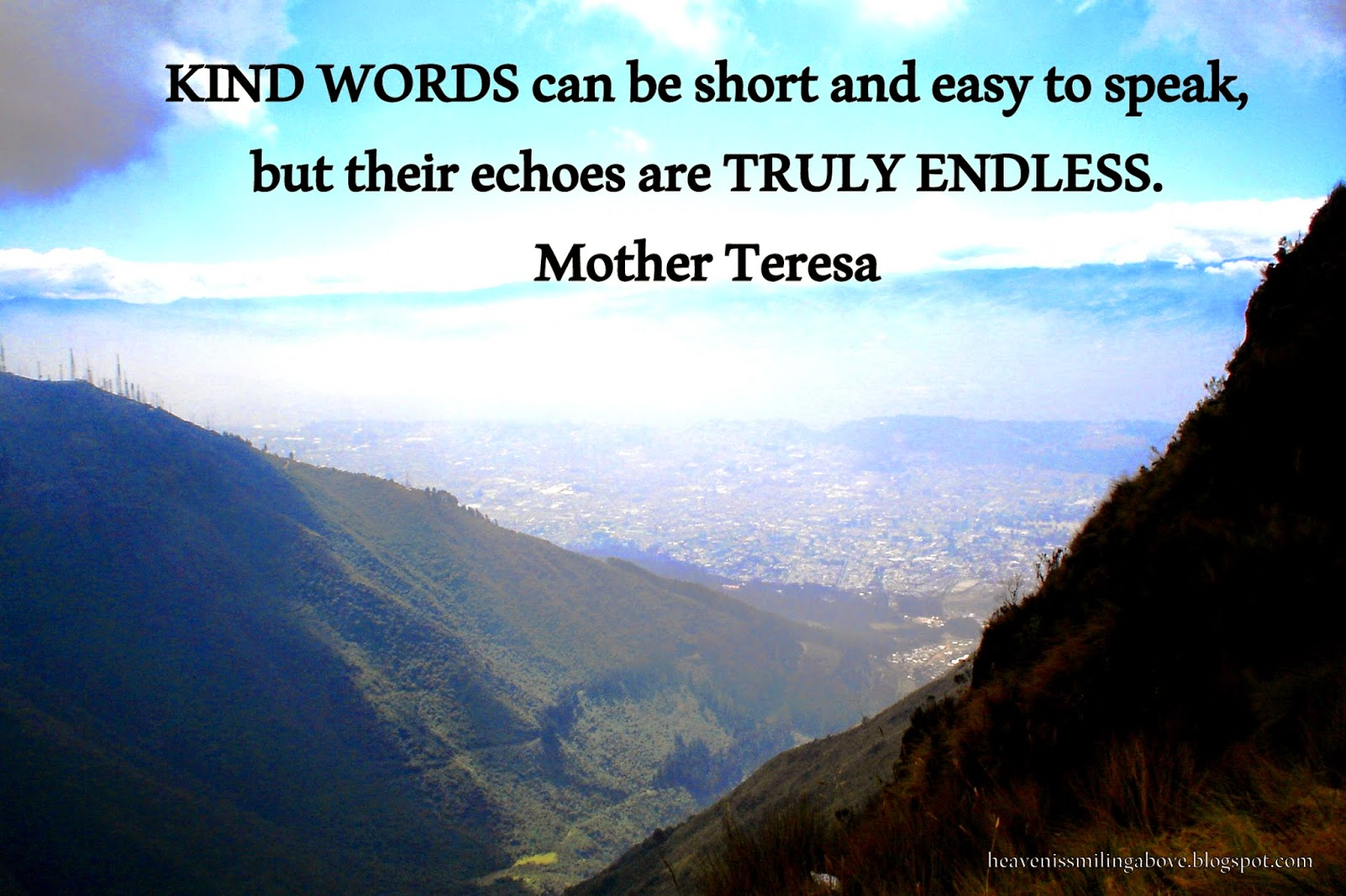 Kind words are truly endless Mother Teresa