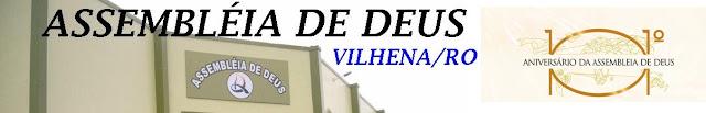 IGREJA EVANGÉLICA ASSEMBLÉIA DE DEUS - VILHENA / RO