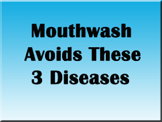 Mouthwash Avoids These 3 Diseases For Oral Hygiene