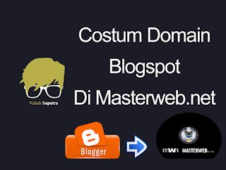custom domain PT Masterweb Network,custom domain Masterweb.net,Custom Domain blogspot di masterweb.net,
