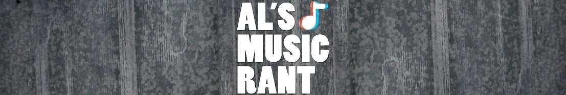 Al&#39;s Music Rant
