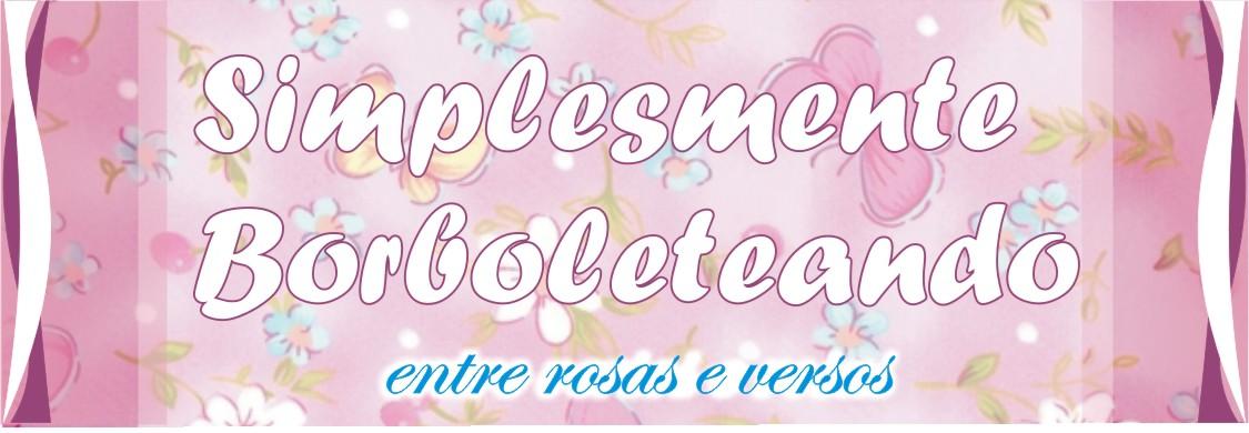 Simplesmente Borboleteando entre rosas e versos