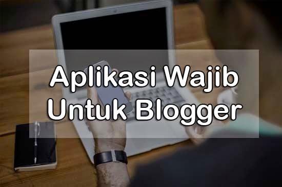 Aplikasi Android yang Wajib dan Harus Dimiliki Blogger
