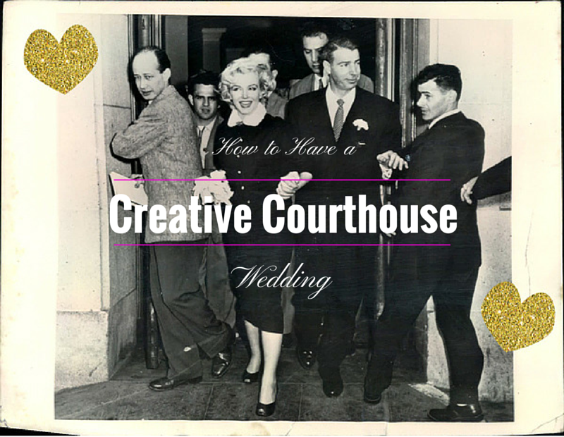 How to Have a Creative Courthouse Wedding